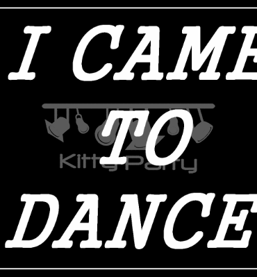 I Came To Dance Black And White Placards